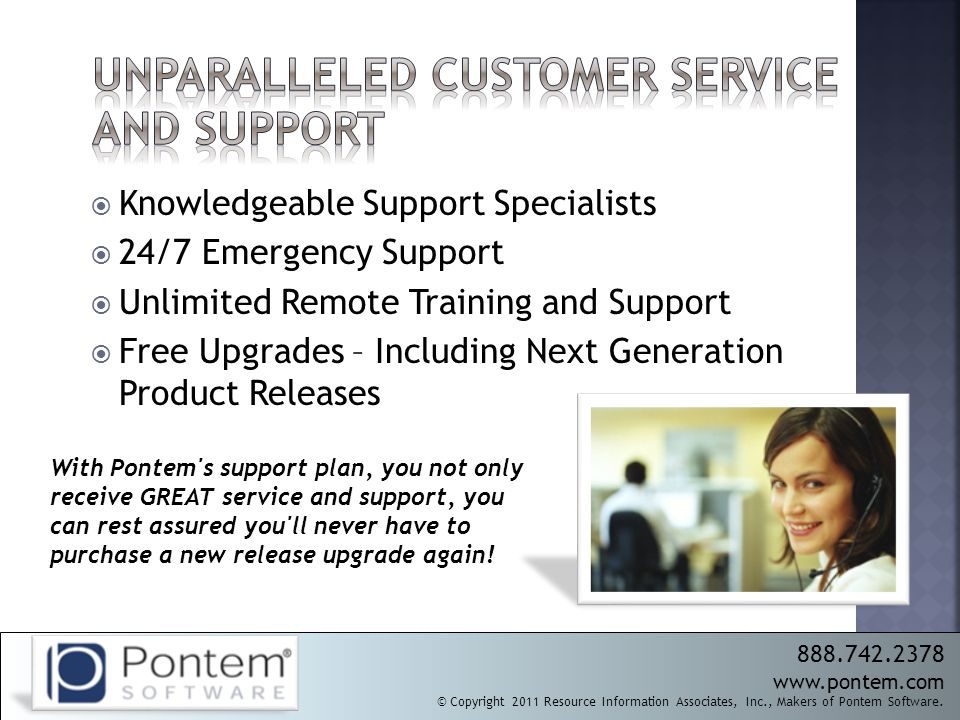  Knowledgeable Support Specialists  24/7 Emergency Support  Unlimited Remote Training and Support  Free Upgrades – Including Next Generation Produ