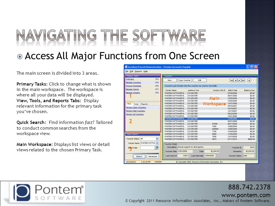  Access All Major Functions from One Screen 888.742.2378 www.pontem.com © Copyright 2011 Resource Information Associates, Inc., Makers of Pontem Soft