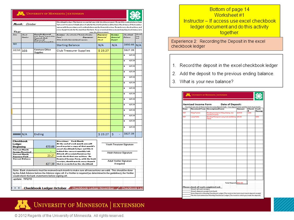 1.Record the deposit in the excel checkbook ledger 2.Add the deposit to the previous ending balance.