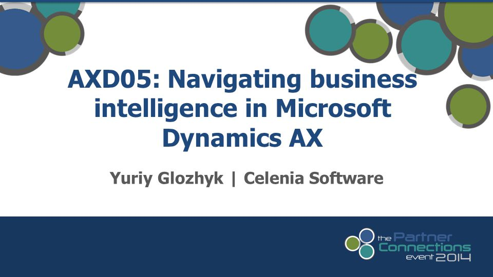 Yuriy Glozhyk   Celenia Software AXD05: Navigating business intelligence in Microsoft Dynamics AX