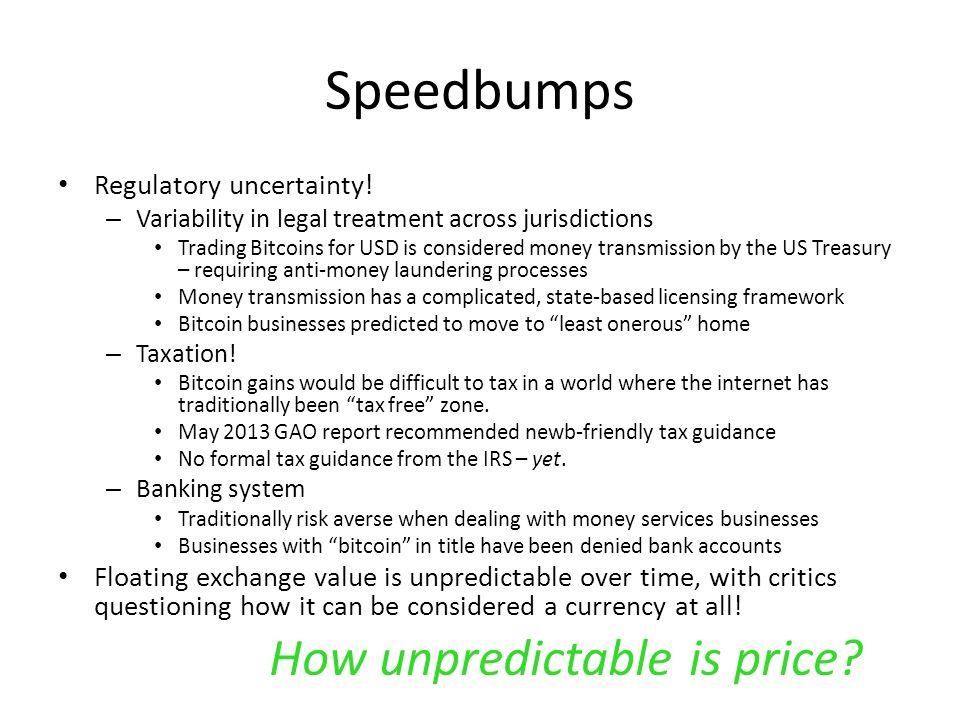 Speedbumps Regulatory uncertainty.
