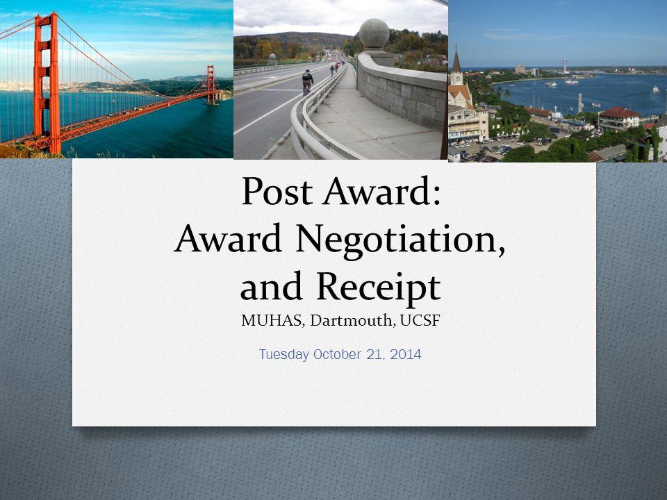 Post Award: Award Negotiation, and Receipt MUHAS, Dartmouth, UCSF Tuesday October 21, 2014