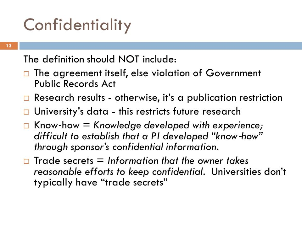 Confidentiality The definition should NOT include:  The agreement itself, else violation of Government Public Records Act  Research results - otherw