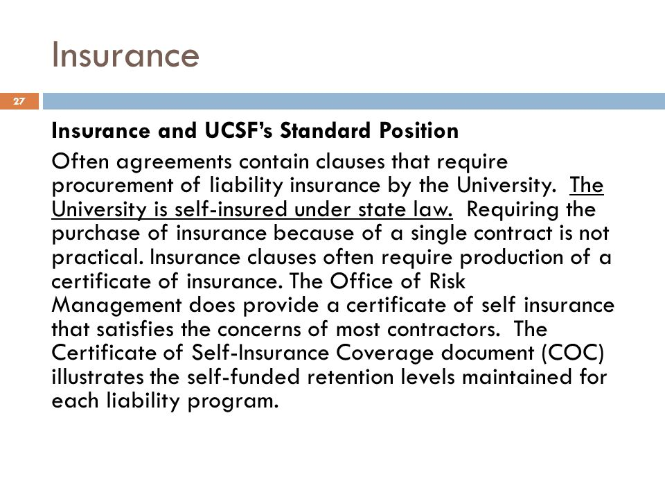 Insurance Insurance and UCSF's Standard Position Often agreements contain clauses that require procurement of liability insurance by the University. T