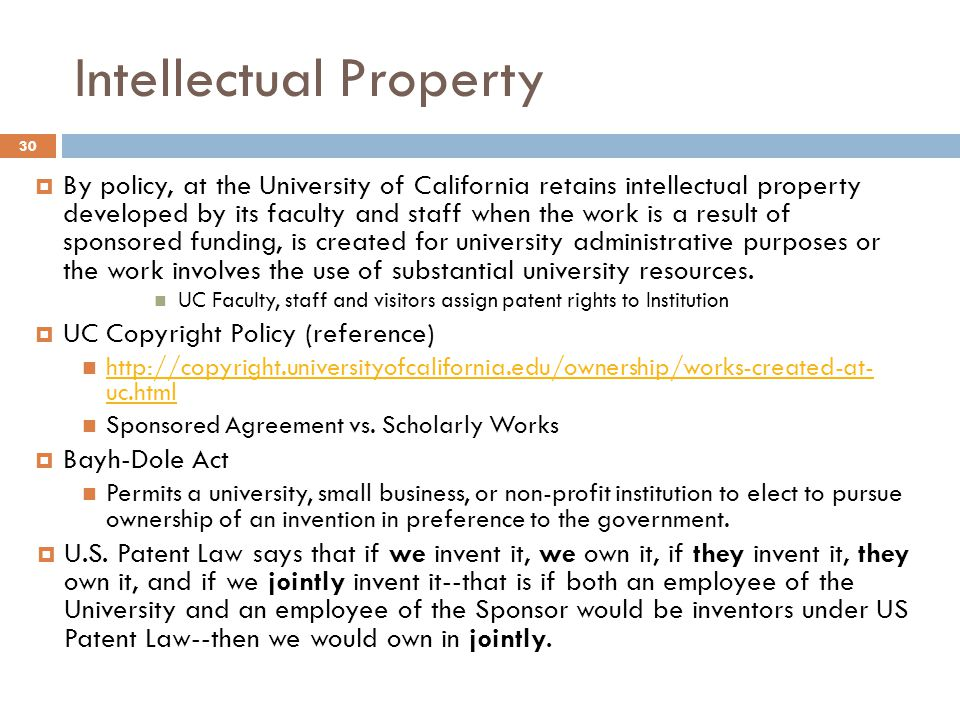 Intellectual Property  By policy, at the University of California retains intellectual property developed by its faculty and staff when the work is a