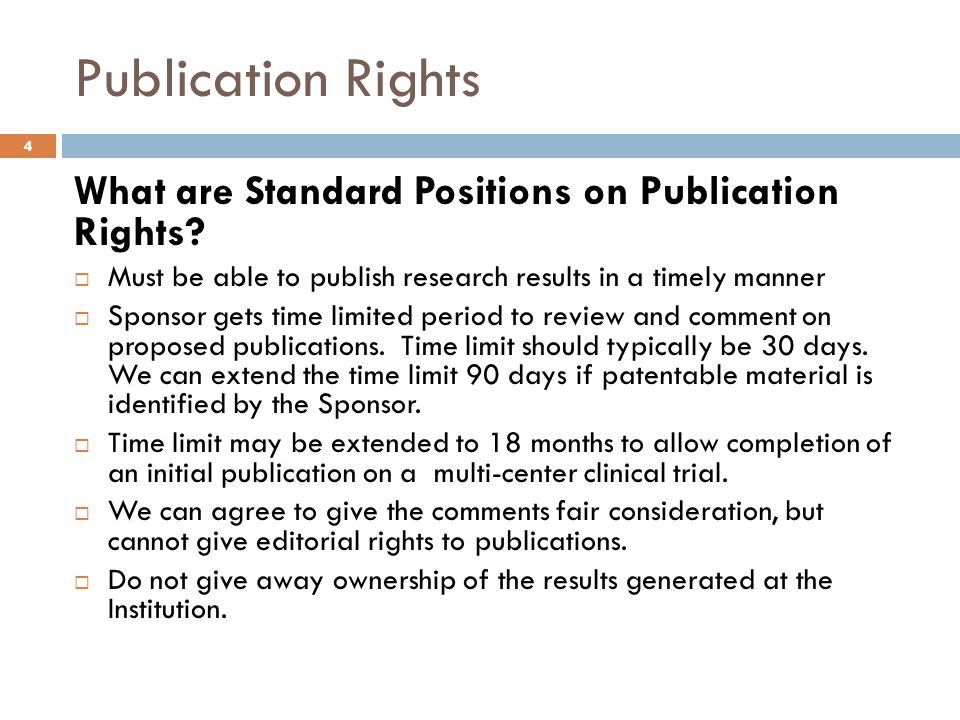 Publication Rights What are Standard Positions on Publication Rights?  Must be able to publish research results in a timely manner  Sponsor gets tim