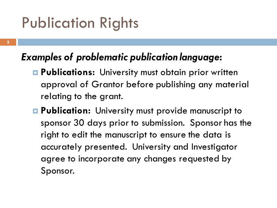 Publication Rights Examples of problematic publication language:  Publications: University must obtain prior written approval of Grantor before publi