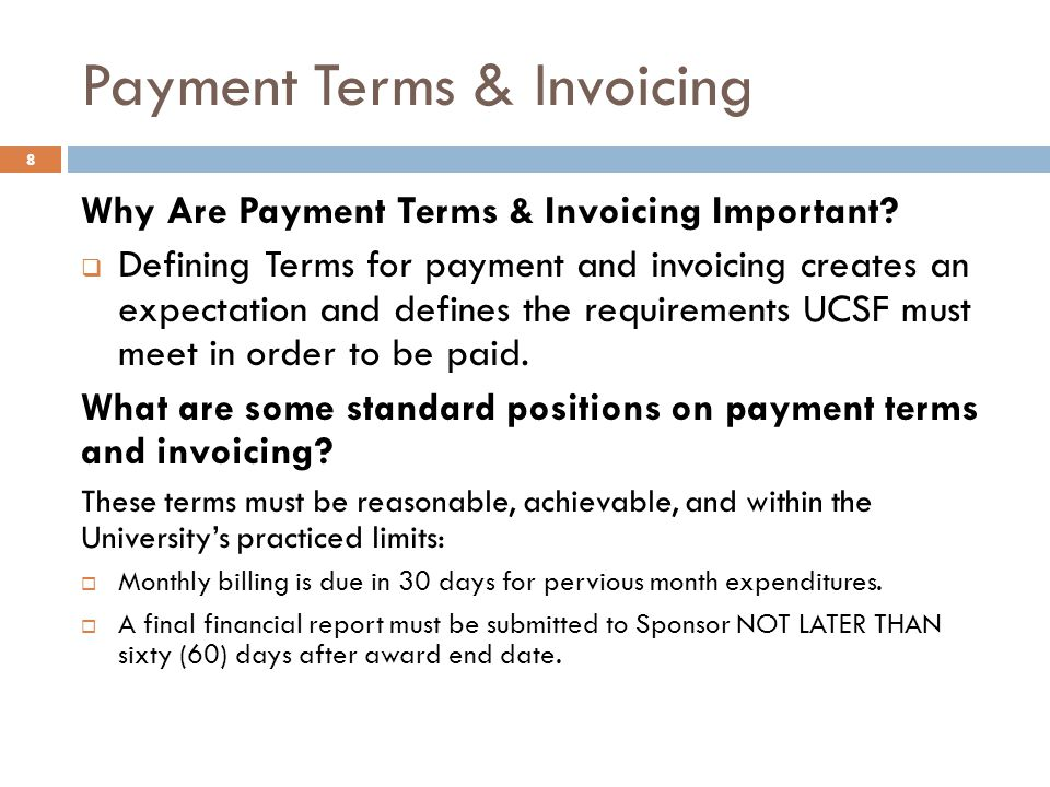 Why Are Payment Terms & Invoicing Important?  Defining Terms for payment and invoicing creates an expectation and defines the requirements UCSF must
