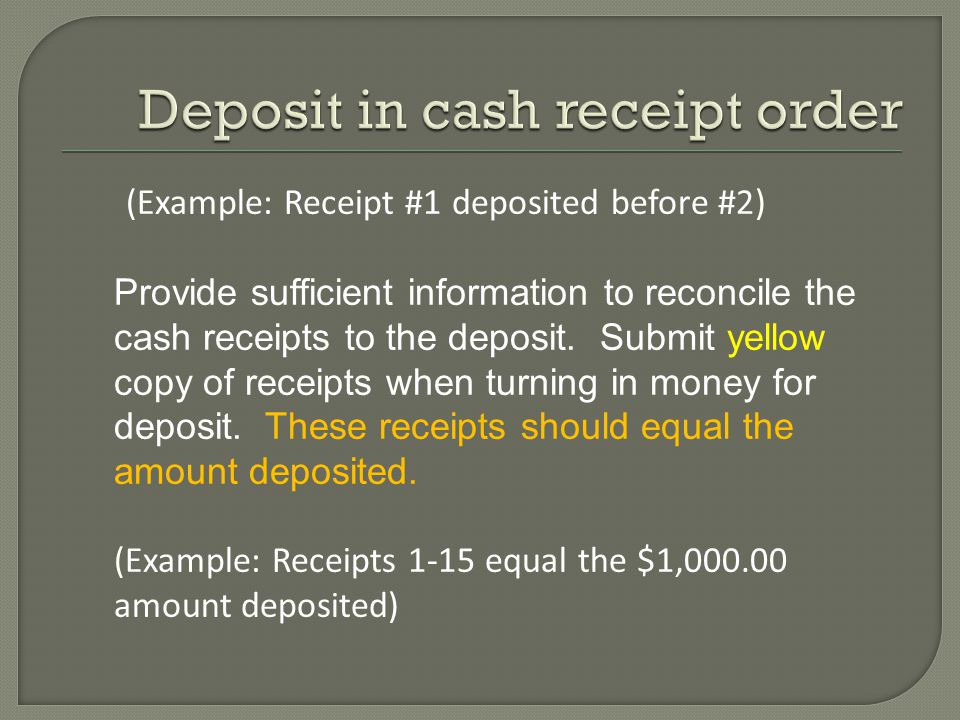 (Example: Receipt #1 deposited before #2) Provide sufficient information to reconcile the cash receipts to the deposit.