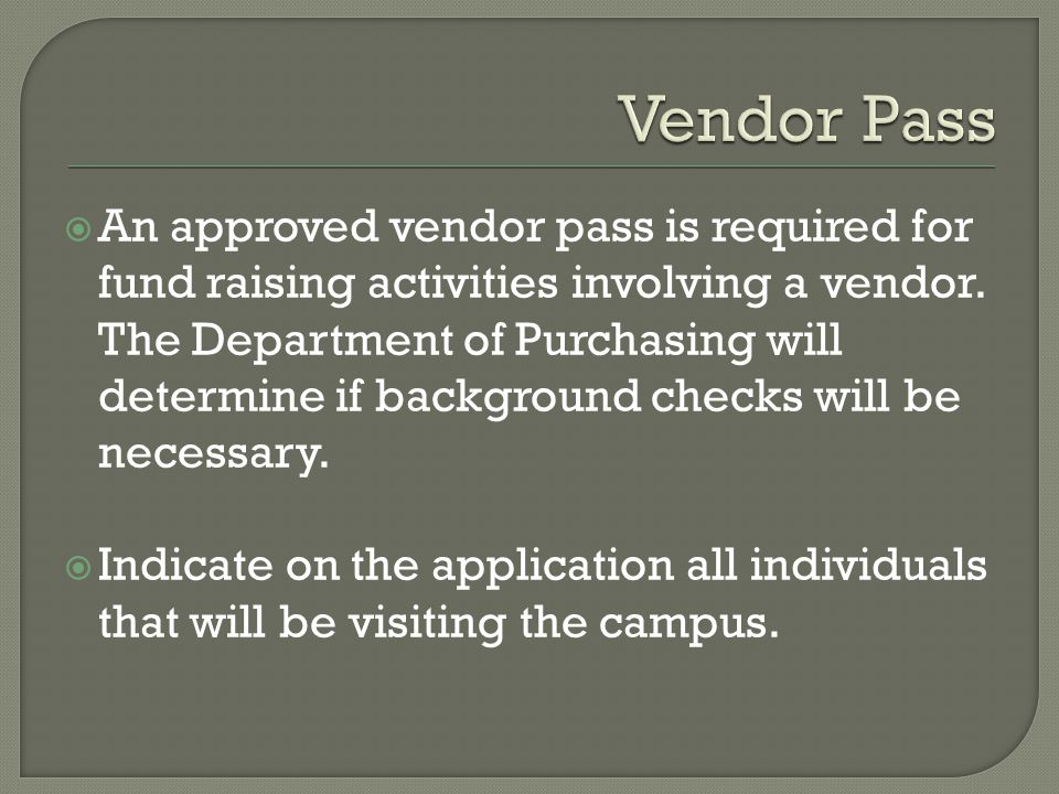  An approved vendor pass is required for fund raising activities involving a vendor.