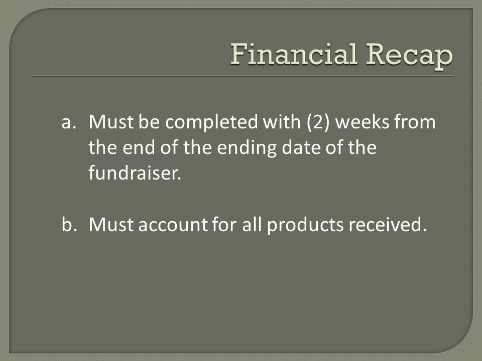 a.Must be completed with (2) weeks from the end of the ending date of the fundraiser.
