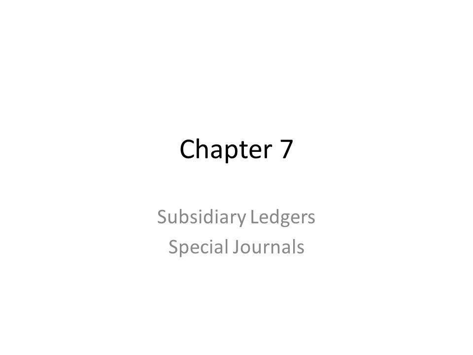 Chapter 7 Subsidiary Ledgers Special Journals