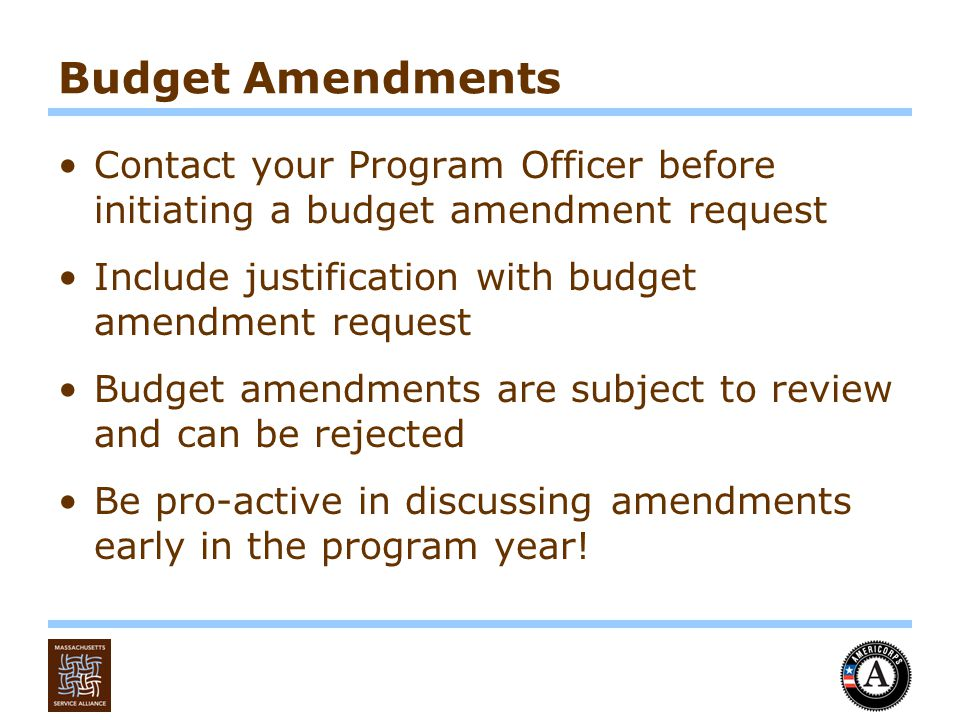 Budget Amendments Contact your Program Officer before initiating a budget amendment request Include justification with budget amendment request Budget amendments are subject to review and can be rejected Be pro-active in discussing amendments early in the program year!