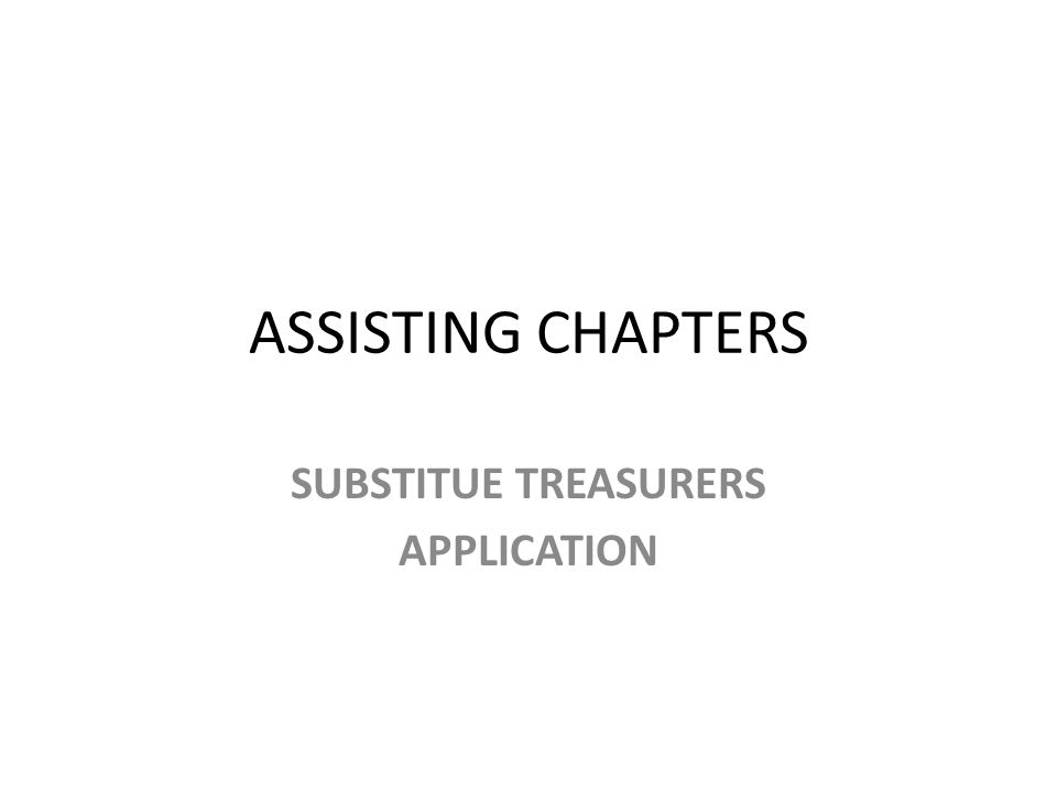 ASSISTING CHAPTERS SUBSTITUE TREASURERS APPLICATION