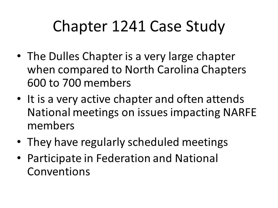 Chapter 1241 Case Study The Dulles Chapter is a very large chapter when compared to North Carolina Chapters 600 to 700 members It is a very active chapter and often attends National meetings on issues impacting NARFE members They have regularly scheduled meetings Participate in Federation and National Conventions