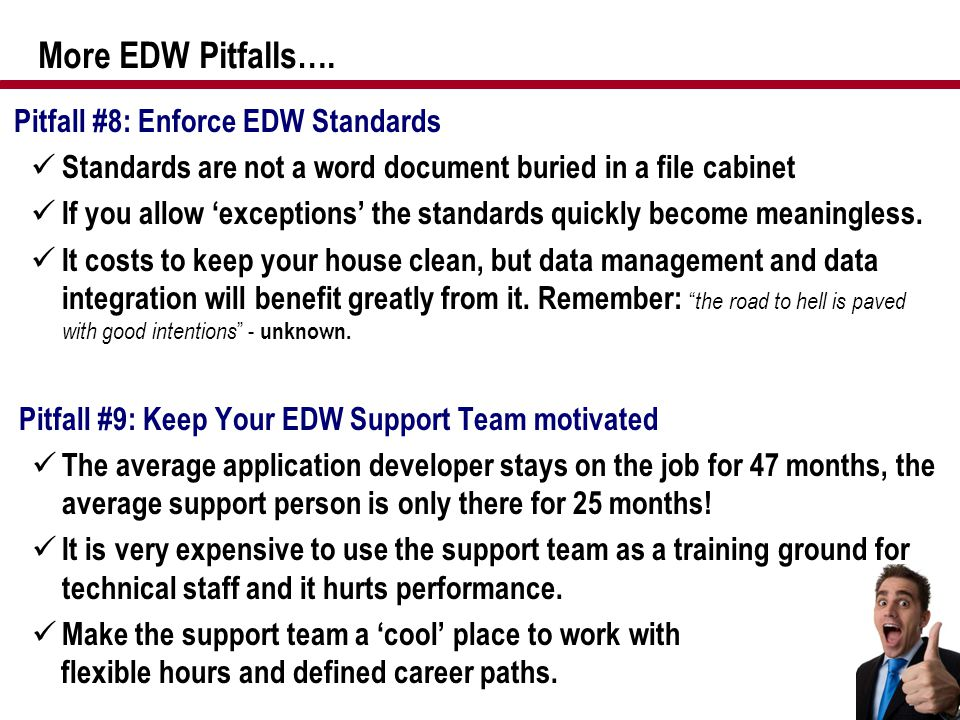 More EDW Pitfalls…. Pitfall #8: Enforce EDW Standards Standards are not a word document buried in a file cabinet If you allow 'exceptions' the standar