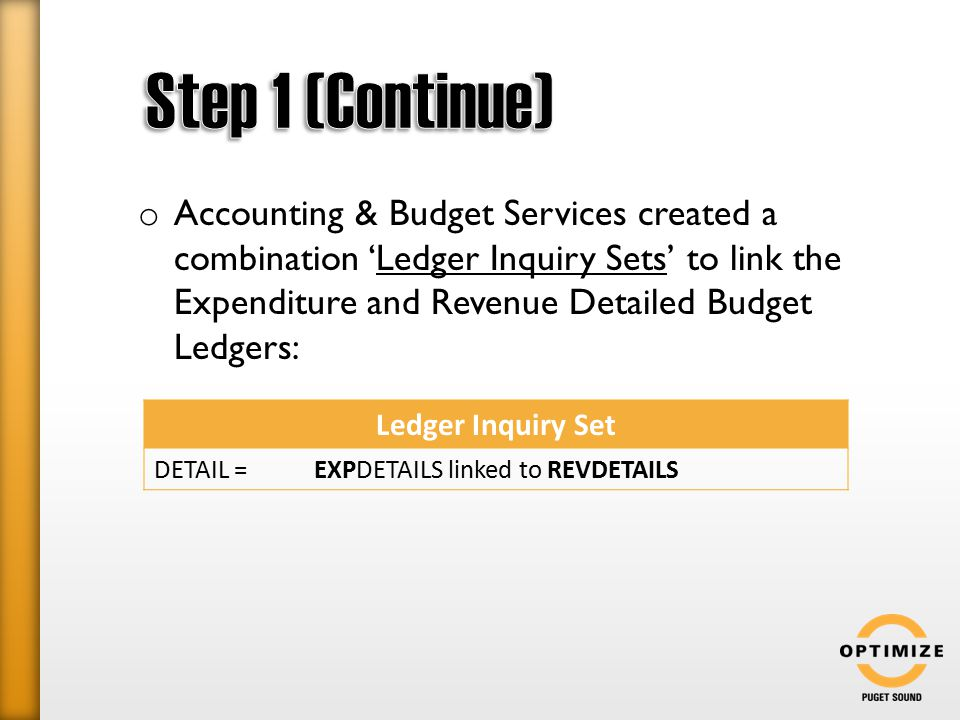 o Accounting & Budget Services created a combination 'Ledger Inquiry Sets' to link the Expenditure and Revenue Detailed Budget Ledgers: Ledger Inquiry Set DETAIL =EXPDETAILS linked to REVDETAILS