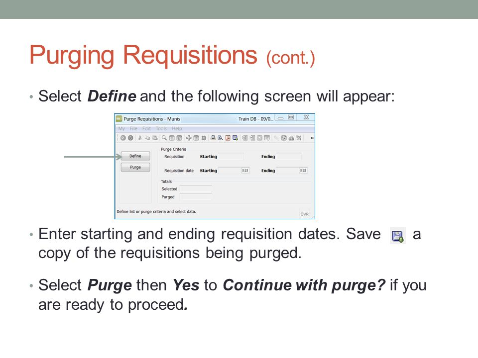 Purging Requisitions (cont.) Select Define and the following screen will appear: Enter starting and ending requisition dates.