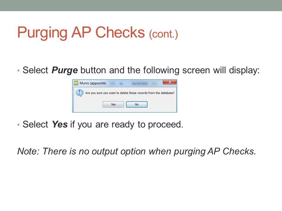 Purging AP Checks (cont.) Select Purge button and the following screen will display: Select Yes if you are ready to proceed.