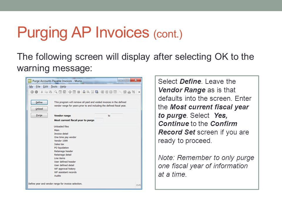 Purging AP Invoices (cont.) The following screen will display after selecting OK to the warning message: Select Define.