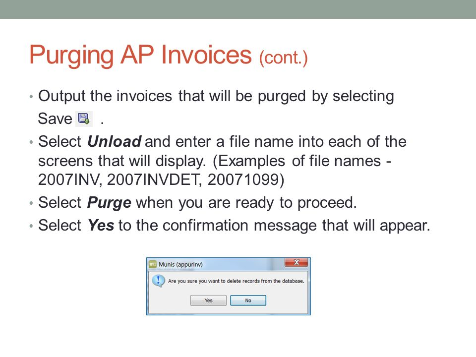 Purging AP Invoices (cont.) Output the invoices that will be purged by selecting Save.