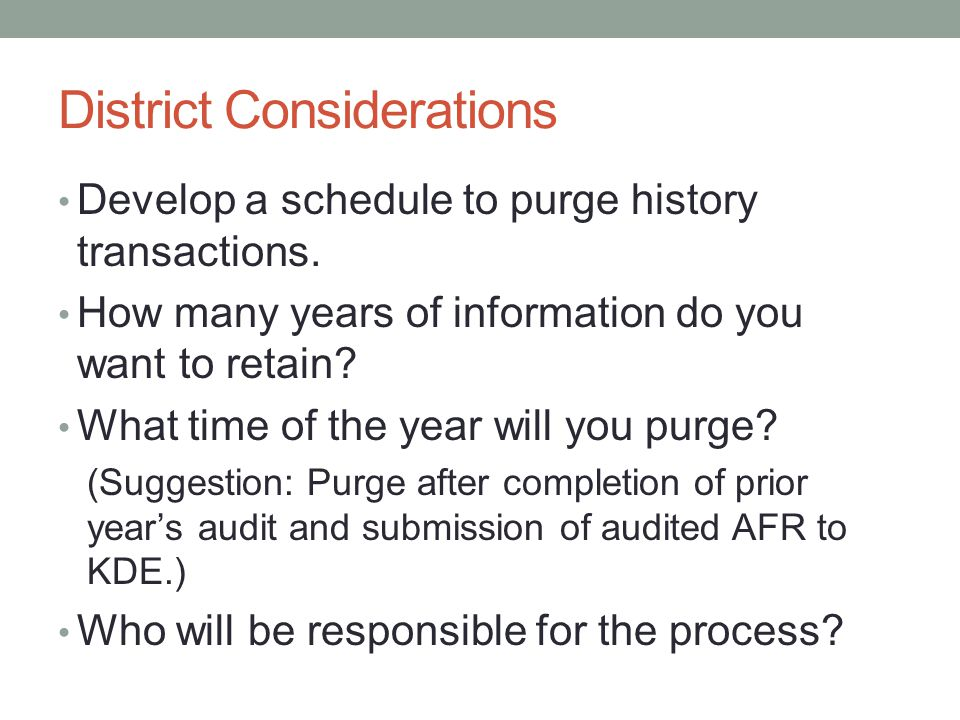 District Considerations Develop a schedule to purge history transactions.