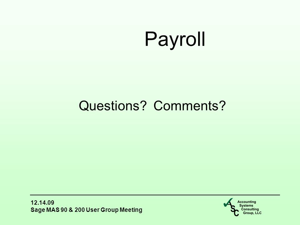 12.14.09 Sage MAS 90 & 200 User Group Meeting Questions Comments Payroll