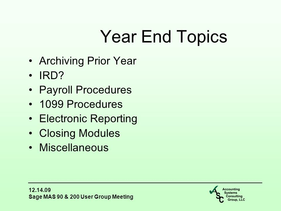 12.14.09 Sage MAS 90 & 200 User Group Meeting Archiving Prior Year IRD.