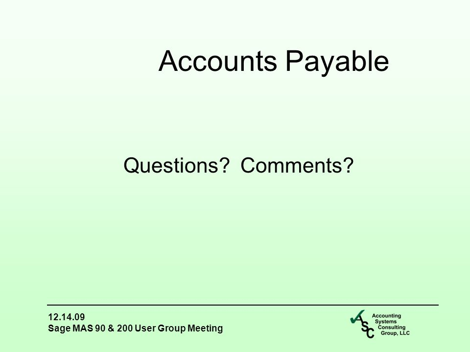 12.14.09 Sage MAS 90 & 200 User Group Meeting Questions Comments Accounts Payable