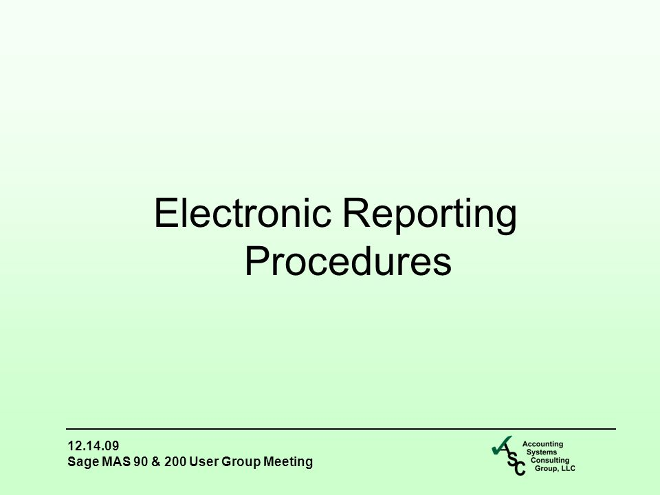 12.14.09 Sage MAS 90 & 200 User Group Meeting Electronic Reporting Procedures