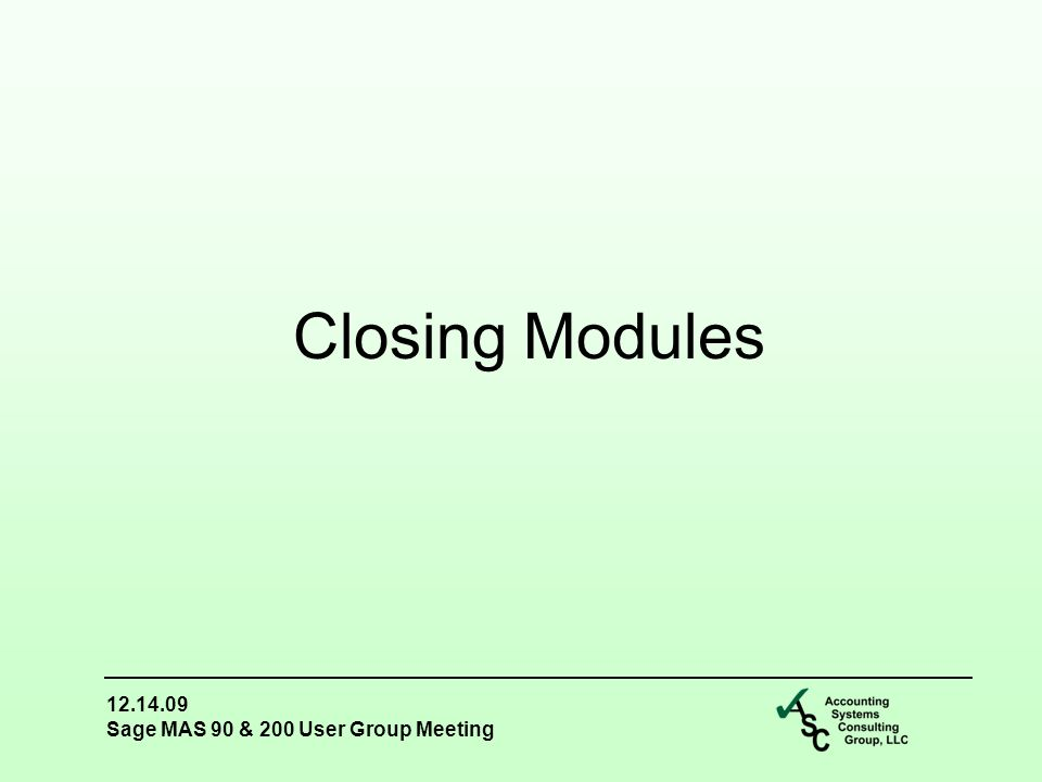 12.14.09 Sage MAS 90 & 200 User Group Meeting Closing Modules