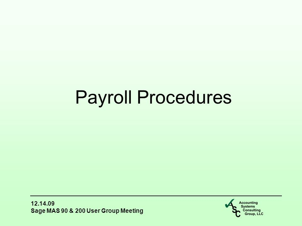 12.14.09 Sage MAS 90 & 200 User Group Meeting Payroll Procedures