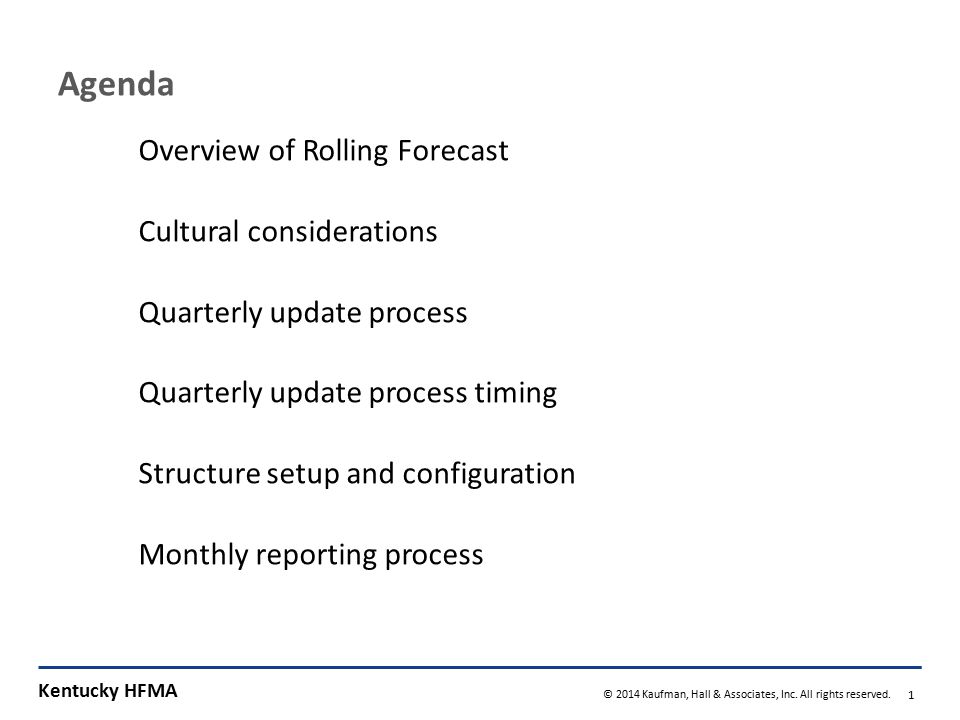 Kentucky HFMA © 2014 Kaufman, Hall & Associates, Inc. All rights reserved. 1 Agenda Overview of Rolling Forecast Cultural considerations Quarterly upd