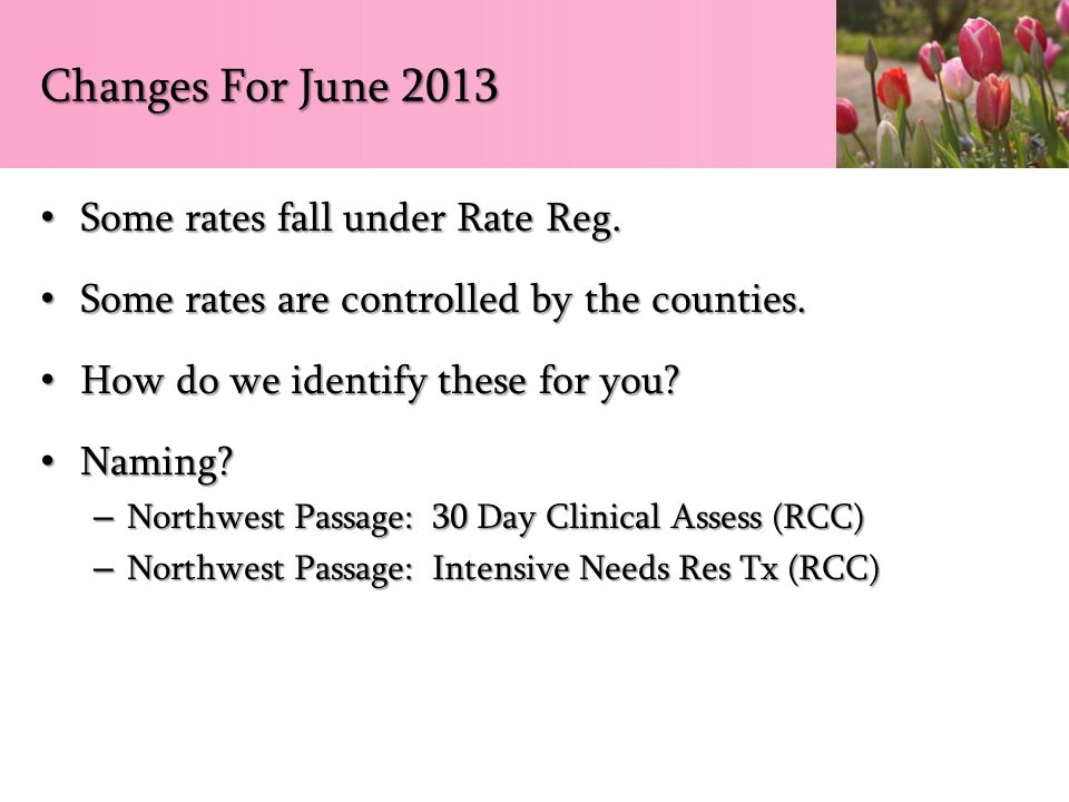 Changes For June 2013 Some rates fall under Rate Reg. Some rates fall under Rate Reg. Some rates are controlled by the counties. Some rates are contro