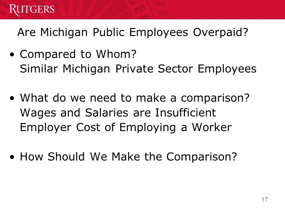 17 Are Michigan Public Employees Overpaid. Compared to Whom.