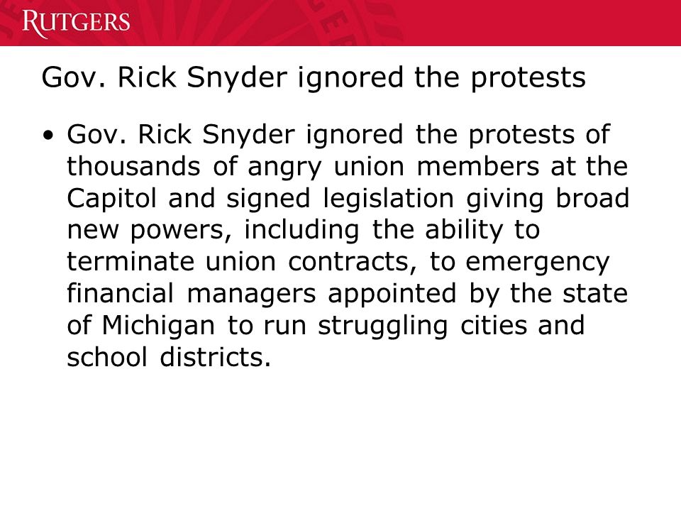 Gov. Rick Snyder ignored the protests Gov.