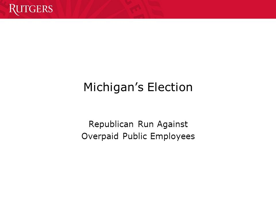 Michigan's Election Republican Run Against Overpaid Public Employees
