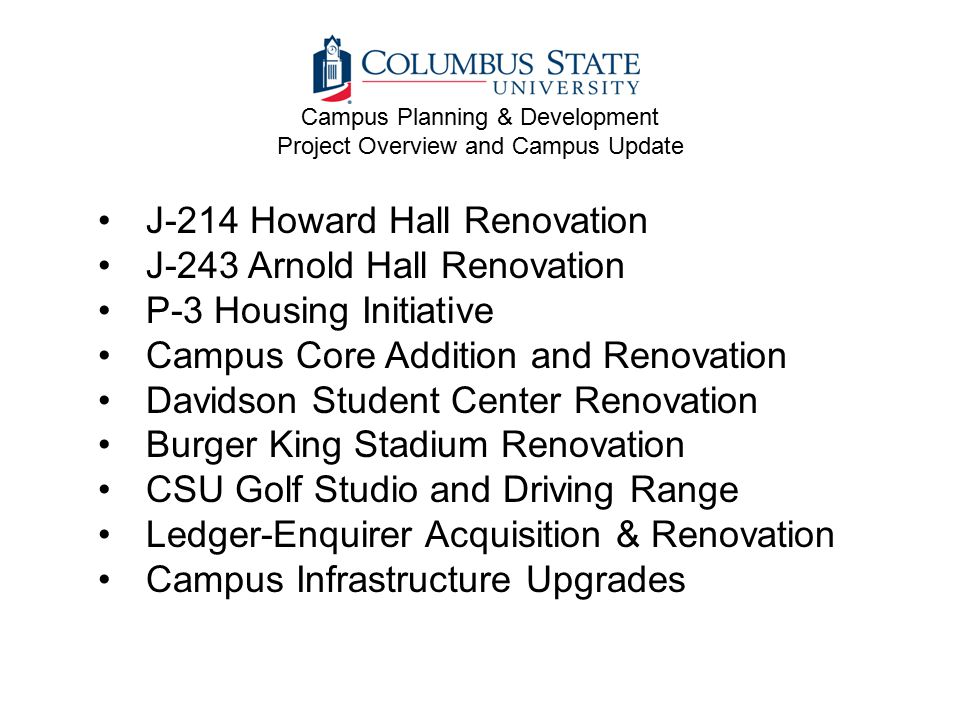 Campus Planning & Development Project Overview and Campus Update J-214 Howard Hall Renovation J-243 Arnold Hall Renovation P-3 Housing Initiative Camp