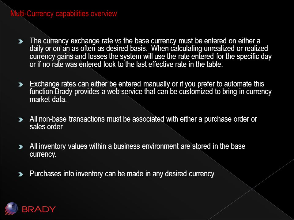 The currency exchange rate vs the base currency must be entered on either a daily or on an as often as desired basis.