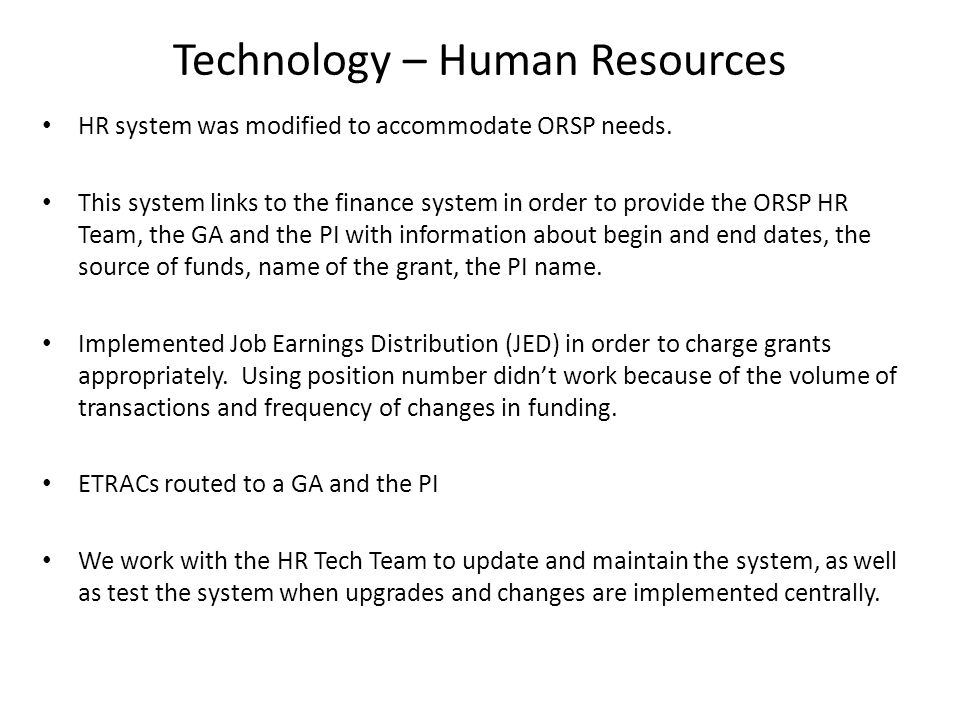 Technology – Human Resources HR system was modified to accommodate ORSP needs.