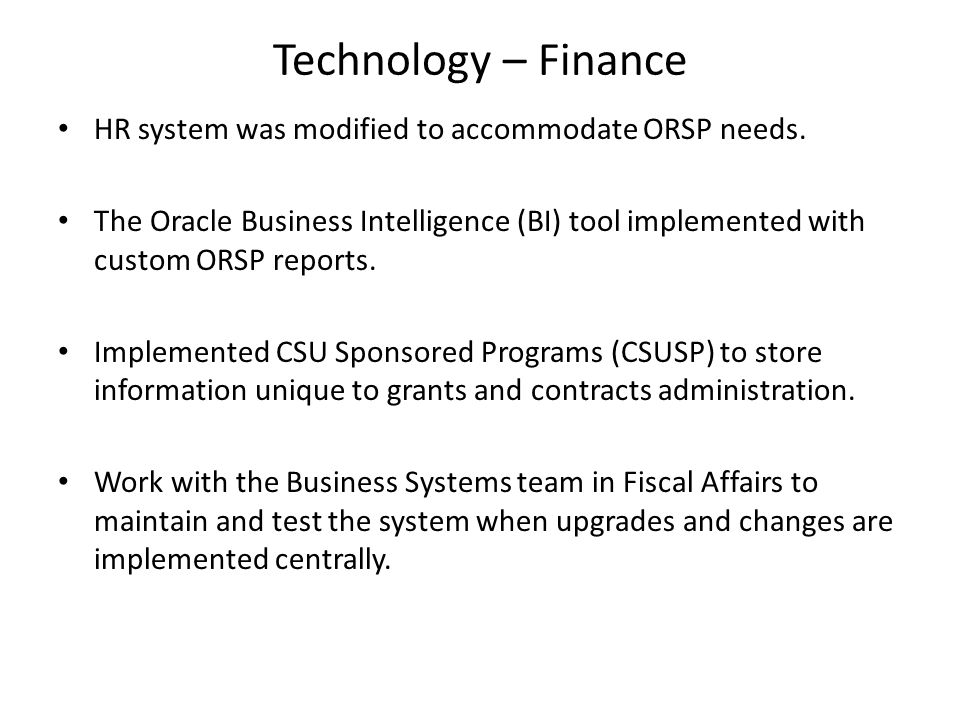 Technology – Finance HR system was modified to accommodate ORSP needs.