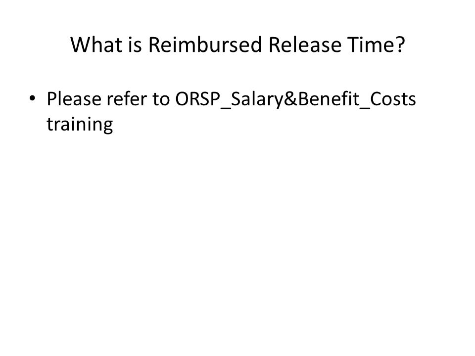 What is Reimbursed Release Time? Please refer to ORSP_Salary&Benefit_Costs training