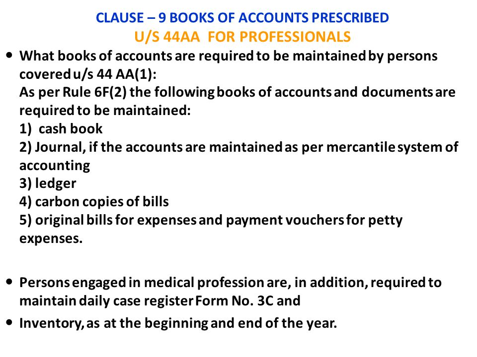 CLAUSE – 9 BOOKS OF ACCOUNTS PRESCRIBED U/S 44AA FOR PROFESSIONALS What books of accounts are required to be maintained by persons covered u/s 44 AA(1