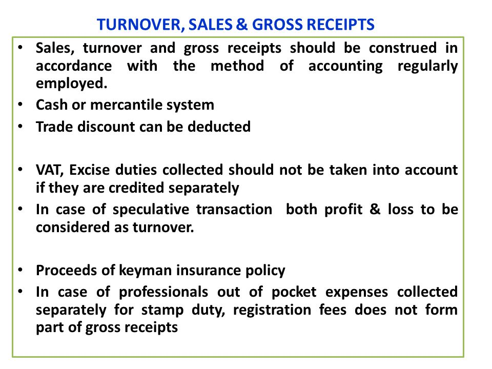 TURNOVER, SALES & GROSS RECEIPTS Sales, turnover and gross receipts should be construed in accordance with the method of accounting regularly employed