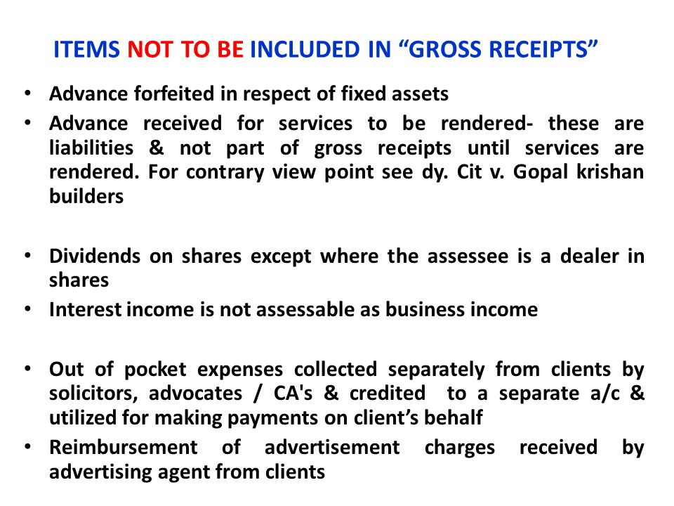 """ITEMS NOT TO BE INCLUDED IN """"GROSS RECEIPTS"""" Advance forfeited in respect of fixed assets Advance received for services to be rendered- these are liab"""