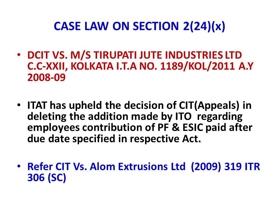 CASE LAW ON SECTION 2(24)(x) DCIT VS. M/S TIRUPATI JUTE INDUSTRIES LTD C.C-XXII, KOLKATA I.T.A NO. 1189/KOL/2011 A.Y 2008-09 ITAT has upheld the decis