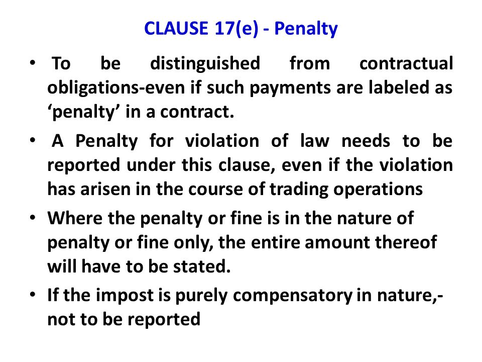 CLAUSE 17(e) - Penalty To be distinguished from contractual obligations-even if such payments are labeled as 'penalty' in a contract. A Penalty for vi