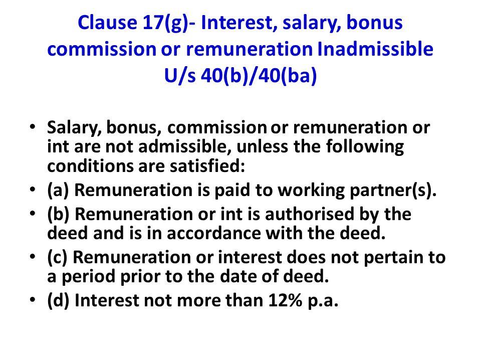 Clause 17(g)- Interest, salary, bonus commission or remuneration Inadmissible U/s 40(b)/40(ba) Salary, bonus, commission or remuneration or int are no