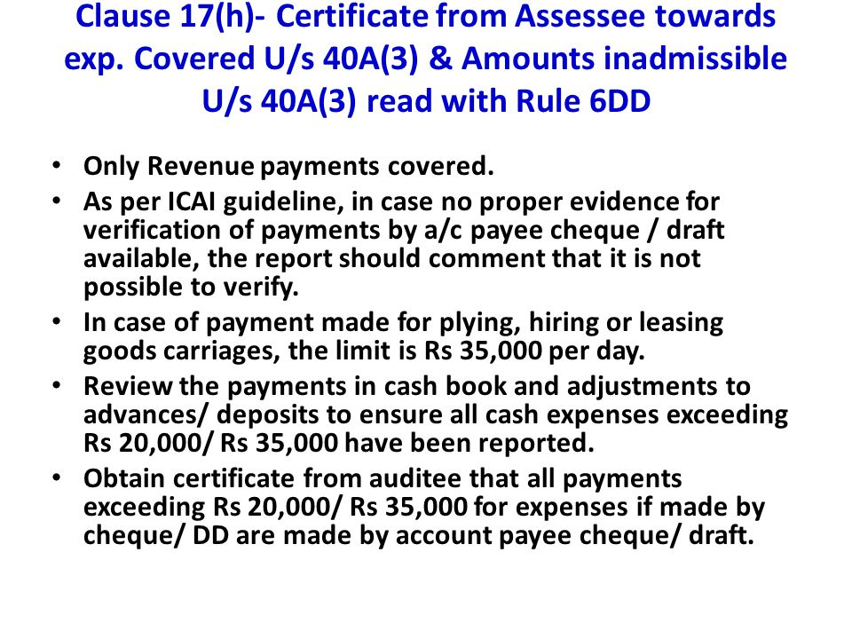 Clause 17(h)- Certificate from Assessee towards exp. Covered U/s 40A(3) & Amounts inadmissible U/s 40A(3) read with Rule 6DD Only Revenue payments cov