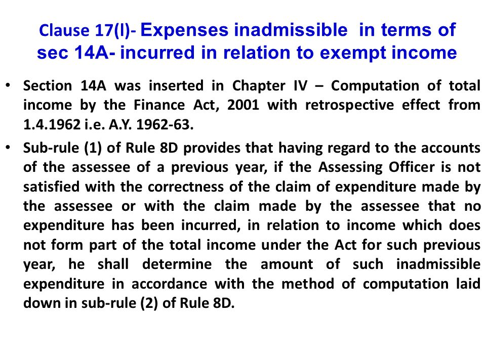 Clause 17(l)- Expenses inadmissible in terms of sec 14A- incurred in relation to exempt income Section 14A was inserted in Chapter IV – Computation of
